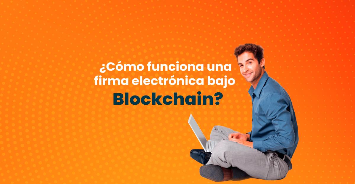 Firma electrónica bajo Blockchain