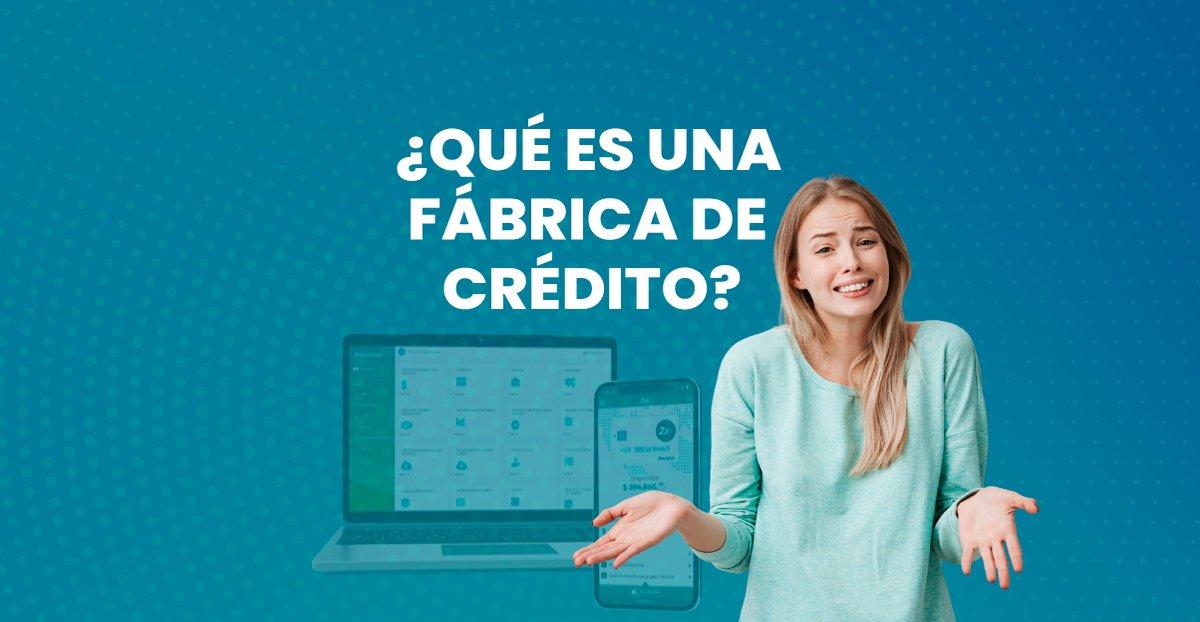 ¿Qué es una Fábrica de Crédito?