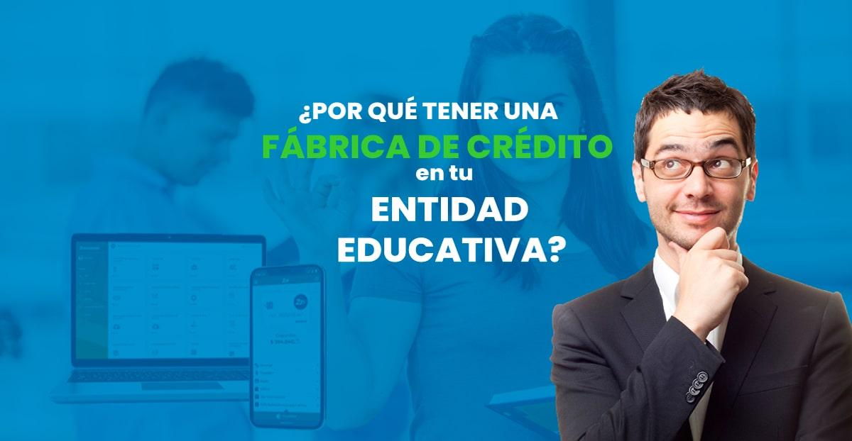 Fábrica de crédito en tu entidad educativa